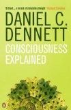 Consciousness Exlplained by Daniel Dennett